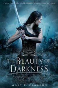The Beauty of Darkness (The Remnant Chronicles, Book 3) by Mary E. Pearson